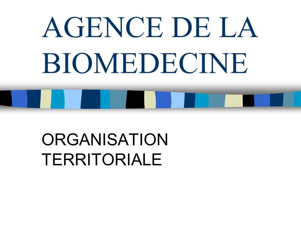 AGENCE DE LA BIOMEDECINE ORGANISATION TERRITORIALE