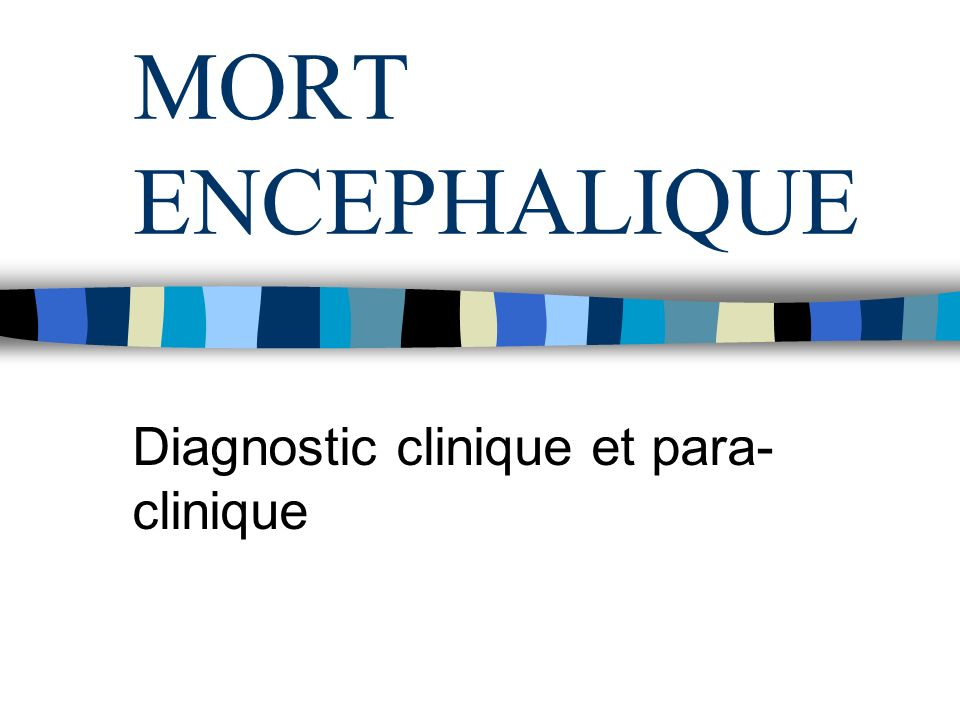 MORT ENCEPHALIQUE Diagnostic clinique et para- clinique