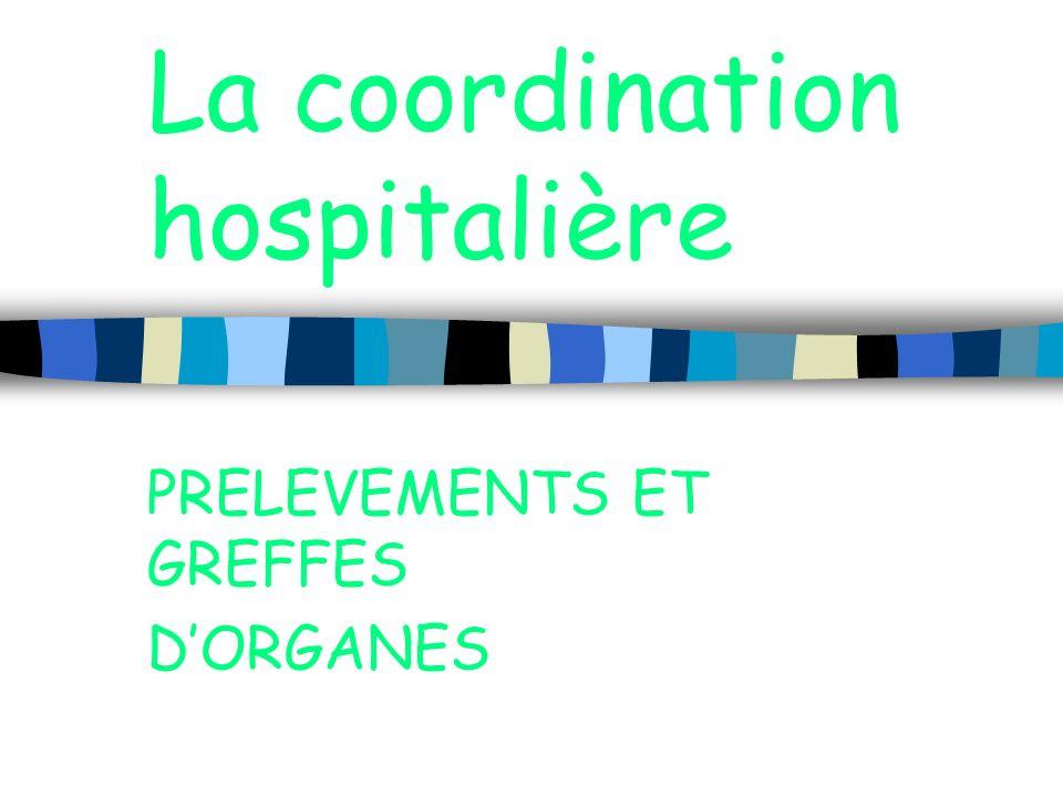 La coordination hospitalière PRELEVEMENTS ET GREFFES DORGANES