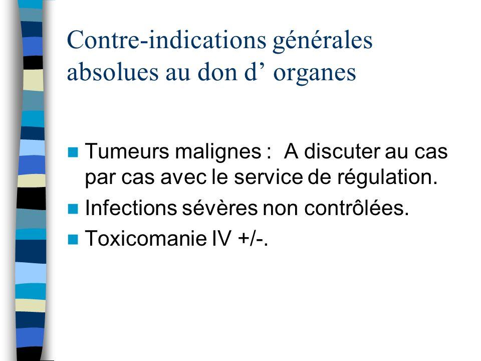 Contre-indications générales absolues au don d organes Tumeurs malignes : A discuter au cas par cas avec le service de régulation. Infections sévères