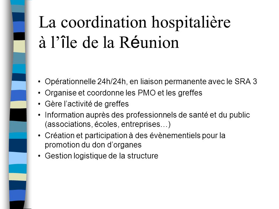 La coordination hospitalière à l î le de la R é union Opérationnelle 24h/24h, en liaison permanente avec le SRA 3 Organise et coordonne les PMO et les