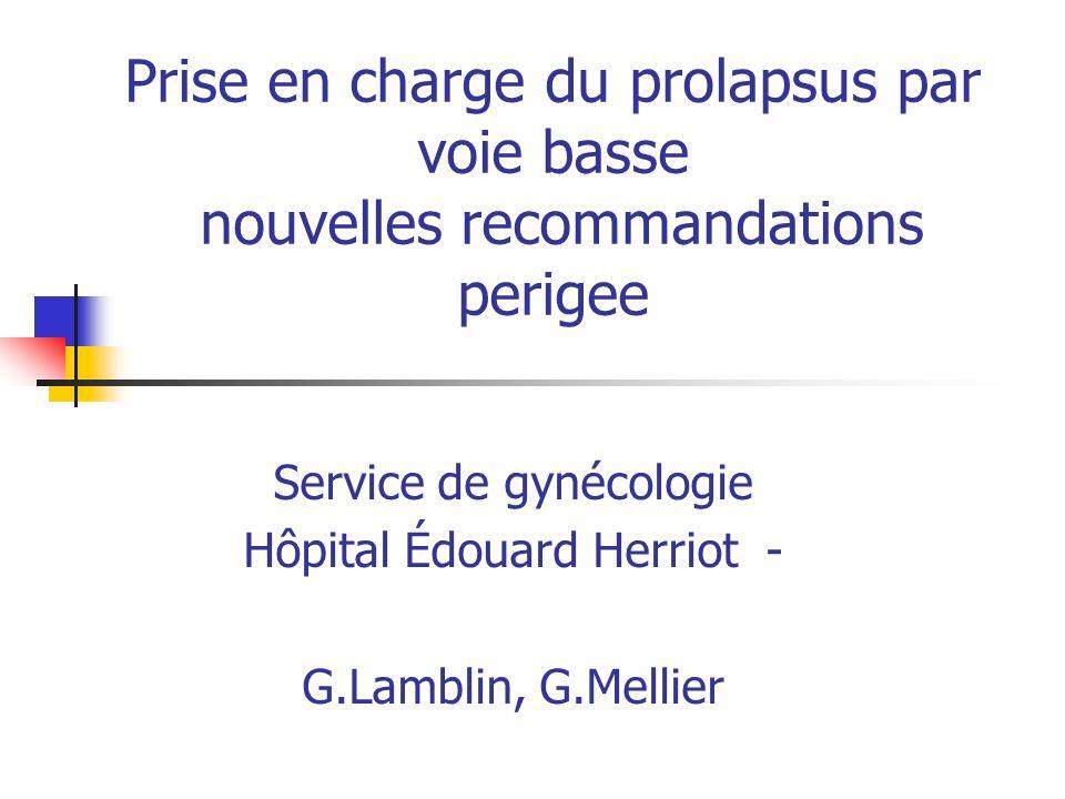 Prise en charge du prolapsus par voie basse nouvelles recommandations perigee Service de gynécologie Hôpital Édouard Herriot - G.Lamblin, G.Mellier