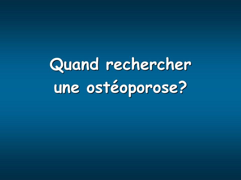 Quand rechercher une ostéoporose?