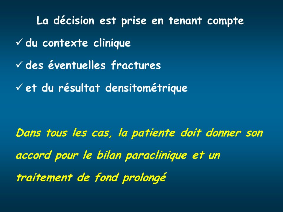 La décision est prise en tenant compte du contexte clinique des éventuelles fractures et du résultat densitométrique Dans tous les cas, la patiente do