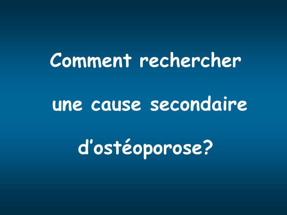 Comment rechercher une cause secondaire dostéoporose?