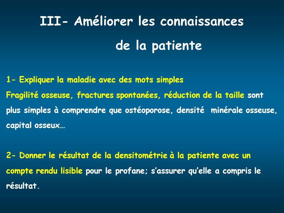 III- Améliorer les connaissances de la patiente 1- Expliquer la maladie avec des mots simples Fragilité osseuse, fractures spontanées, réduction de la