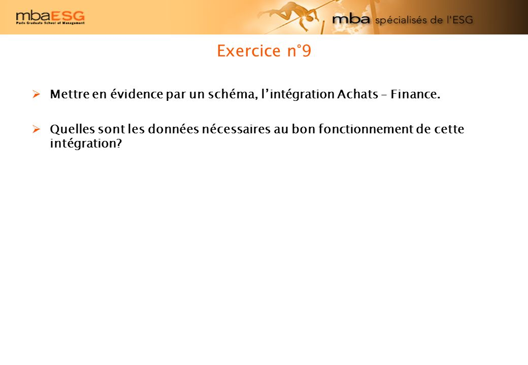 Exercice n°9 Mettre en évidence par un schéma, lintégration Achats – Finance. Quelles sont les données nécessaires au bon fonctionnement de cette inté