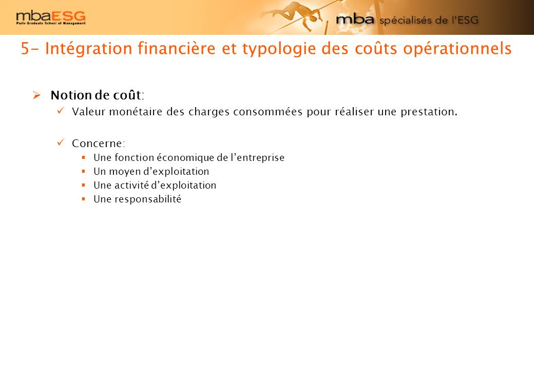Notion de coût: Valeur monétaire des charges consommées pour réaliser une prestation. Concerne: Une fonction économique de lentreprise Un moyen dexplo