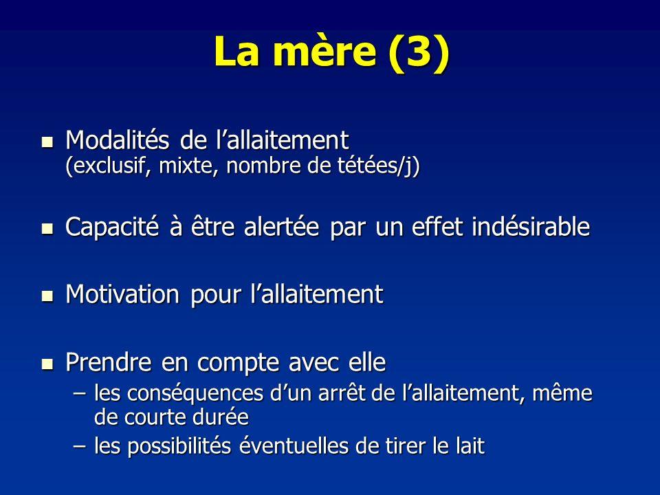 La mère (3) Modalités de lallaitement (exclusif, mixte, nombre de tétées/j) Modalités de lallaitement (exclusif, mixte, nombre de tétées/j) Capacité à