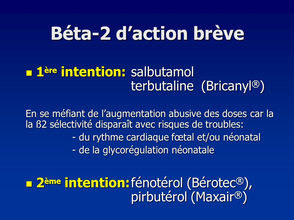 Béta-2 daction brève 1 ère intention: salbutamol terbutaline (Bricanyl ® ) 1 ère intention: salbutamol terbutaline (Bricanyl ® ) En se méfiant de laug