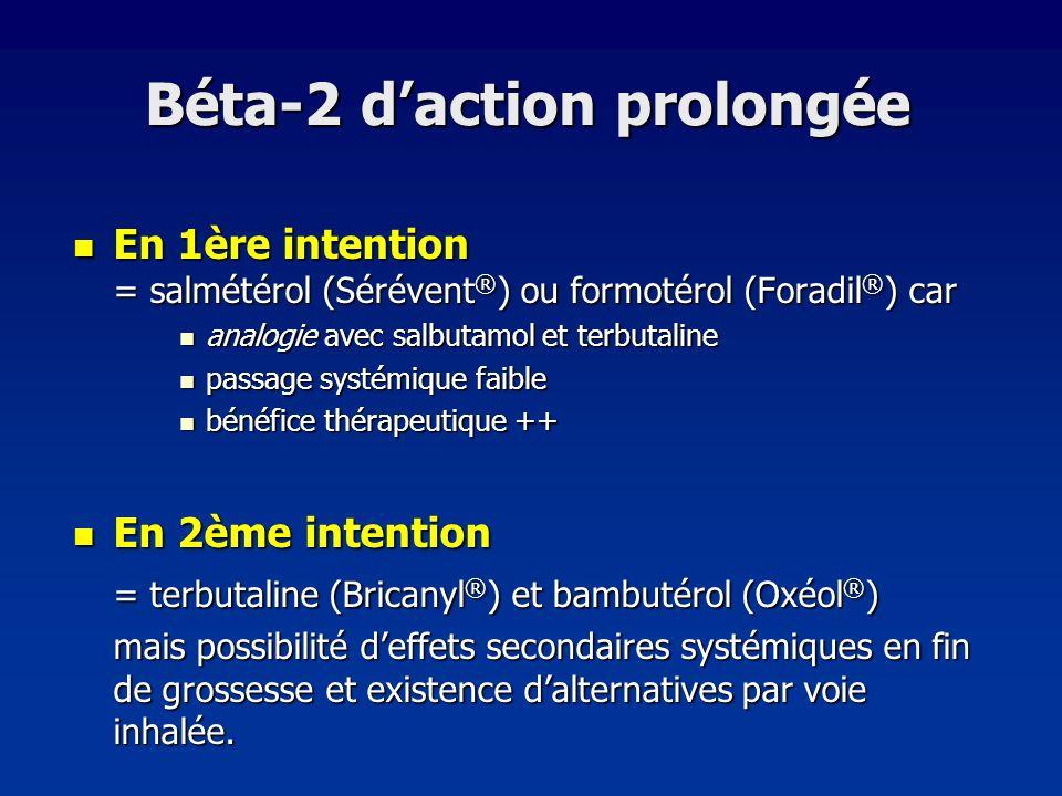 Béta-2 daction prolongée En 1ère intention = salmétérol (Sérévent ® ) ou formotérol (Foradil ® ) car En 1ère intention = salmétérol (Sérévent ® ) ou f