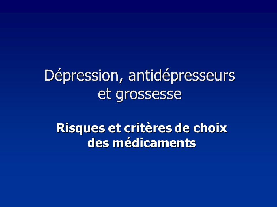Dépression, antidépresseurs et grossesse Risques et critères de choix des médicaments