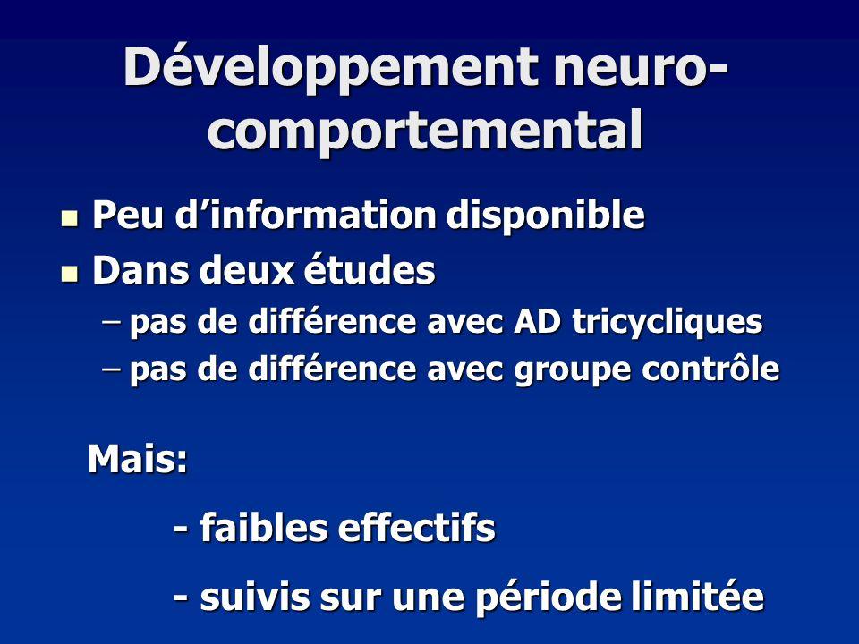 Développement neuro- comportemental Peu dinformation disponible Peu dinformation disponible Dans deux études Dans deux études –pas de différence avec