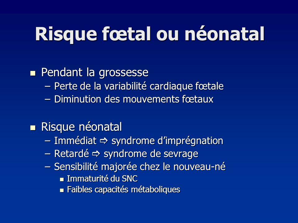 Risque fœtal ou néonatal Pendant la grossesse Pendant la grossesse –Perte de la variabilité cardiaque fœtale –Diminution des mouvements fœtaux Risque