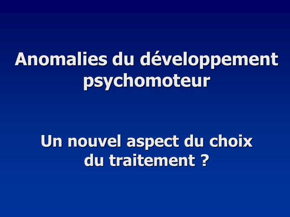 Anomalies du développement psychomoteur Un nouvel aspect du choix du traitement ?