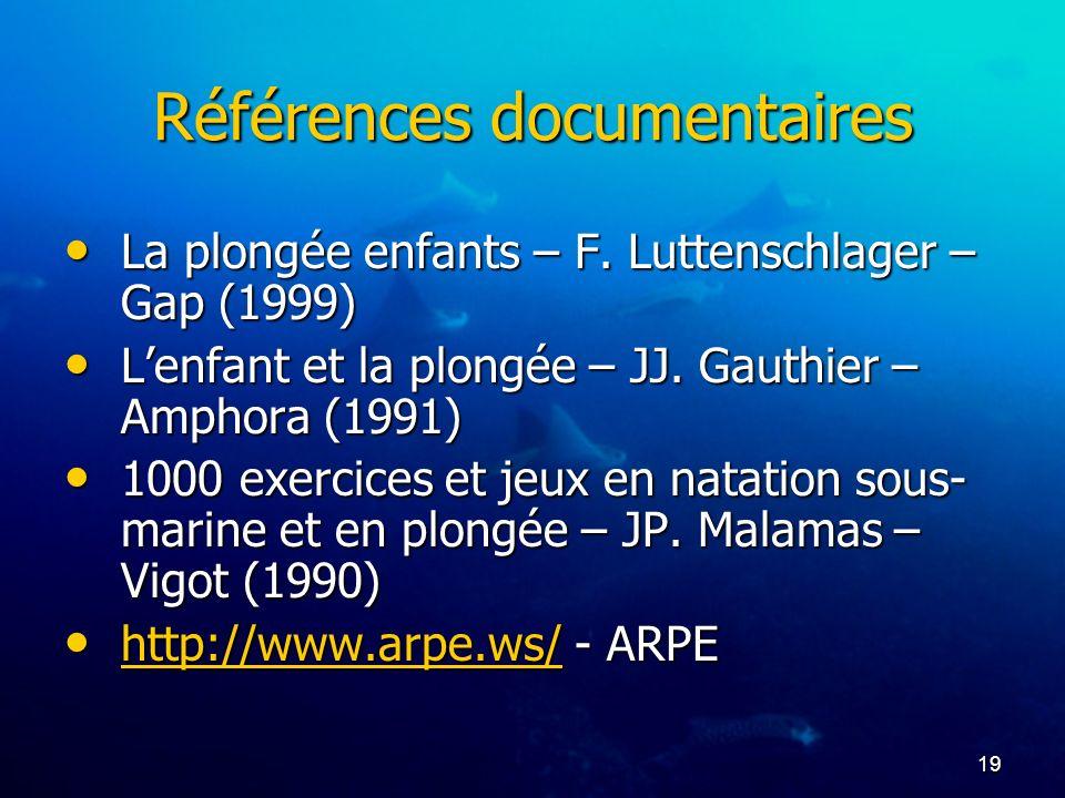 19 Références documentaires La plongée enfants – F. Luttenschlager – Gap (1999) La plongée enfants – F. Luttenschlager – Gap (1999) Lenfant et la plon
