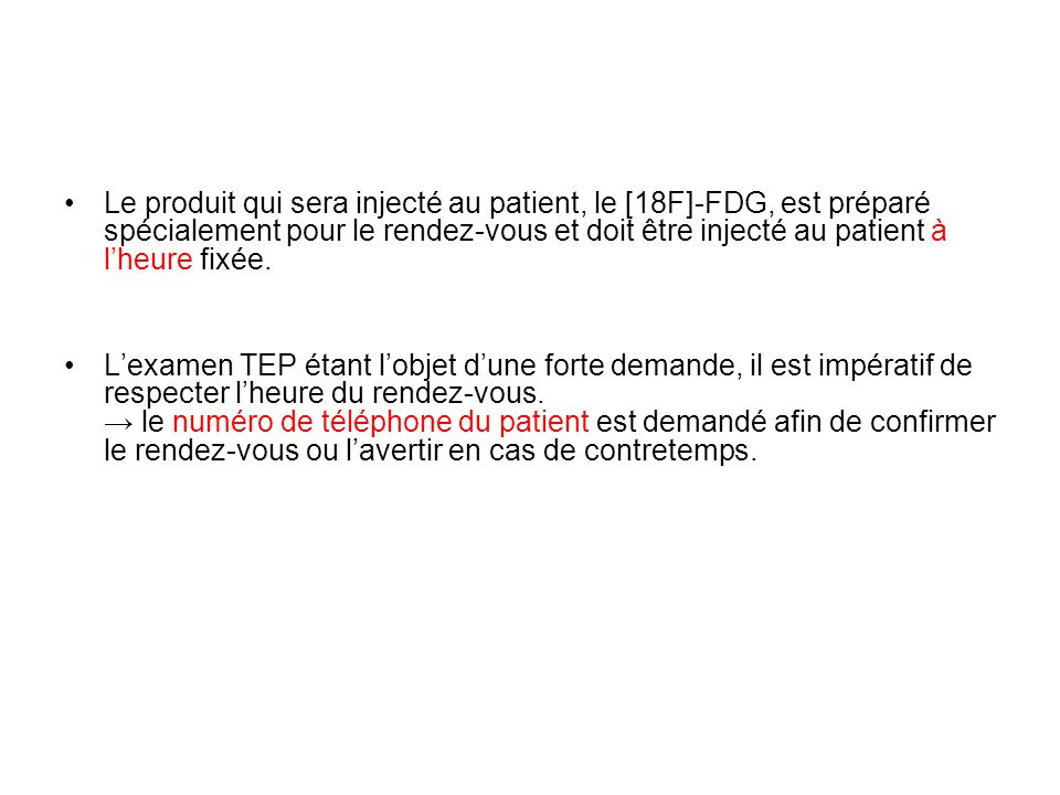 Le produit qui sera injecté au patient, le [18F]-FDG, est préparé spécialement pour le rendez-vous et doit être injecté au patient à lheure fixée. Lex