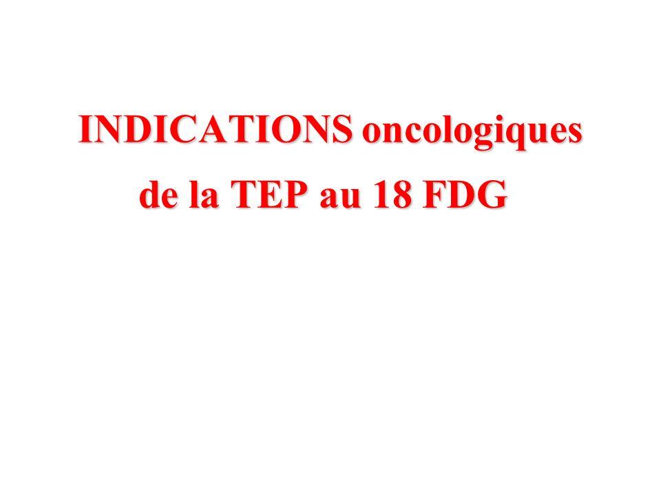 INDICATIONS oncologiques de la TEP au 18 FDG de la TEP au 18 FDG