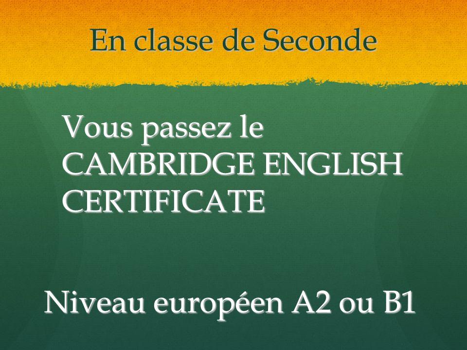 En classe de Seconde Vous passez le CAMBRIDGE ENGLISH CERTIFICATE Niveau européen A2 ou B1
