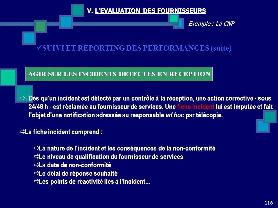 116 Exemple : La CNP V. LEVALUATION DES FOURNISSEURS AGIR SUR LES INCIDENTS DETECTES EN RECEPTION SUIVI ET REPORTING DES PERFORMANCES (suite) Dès qu'u