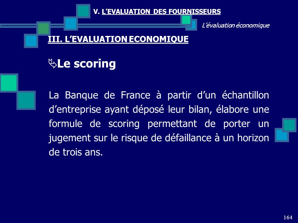 164 Lévaluation économique V. LEVALUATION DES FOURNISSEURS III. LEVALUATION ECONOMIQUE Le scoring La Banque de France à partir dun échantillon dentrep