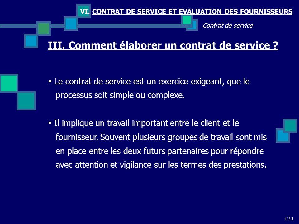 173 Contrat de service VI. CONTRAT DE SERVICE ET EVALUATION DES FOURNISSEURS III. Comment élaborer un contrat de service ? Le contrat de service est u