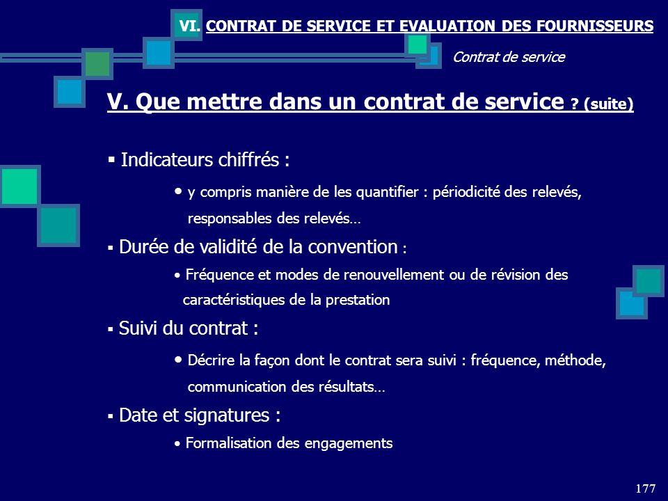 177 Contrat de service VI. CONTRAT DE SERVICE ET EVALUATION DES FOURNISSEURS V. Que mettre dans un contrat de service ? (suite) Indicateurs chiffrés :