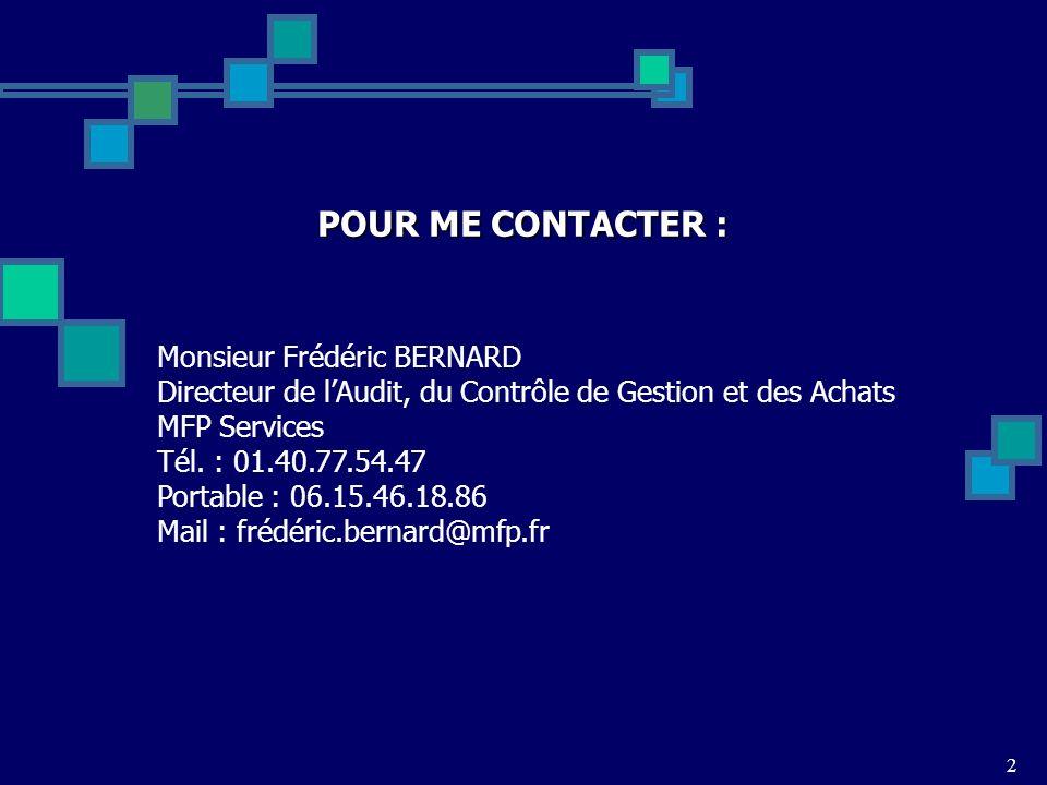 2 Monsieur Frédéric BERNARD Directeur de lAudit, du Contrôle de Gestion et des Achats MFP Services Tél. : 01.40.77.54.47 Portable : 06.15.46.18.86 Mai