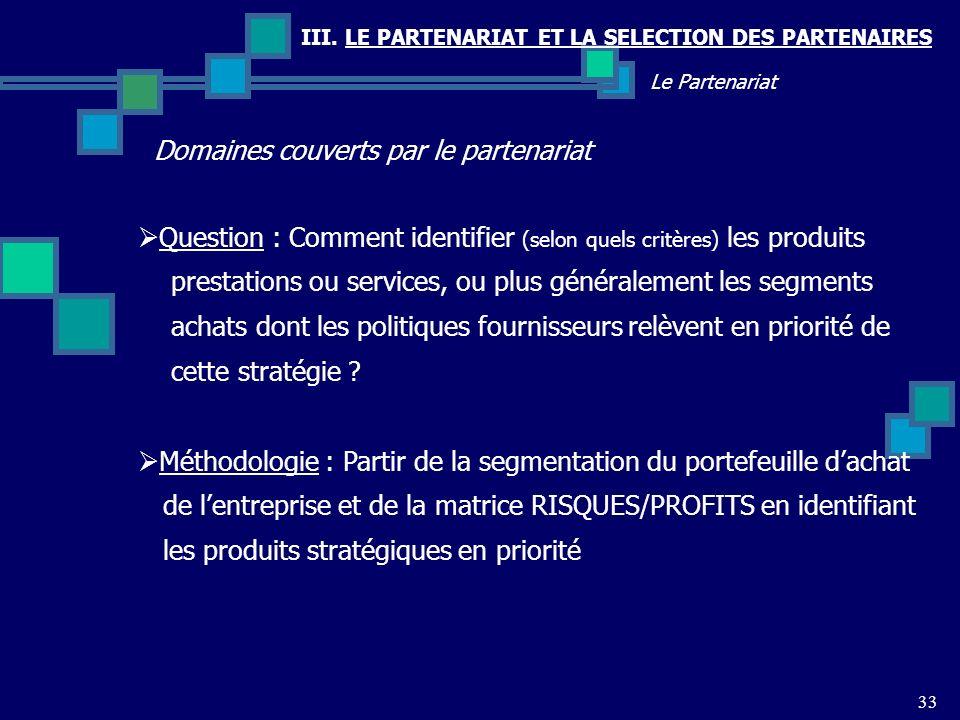 III. LE PARTENARIAT ET LA SELECTION DES PARTENAIRES Domaines couverts par le partenariat 33 Le Partenariat Question : Comment identifier (selon quels
