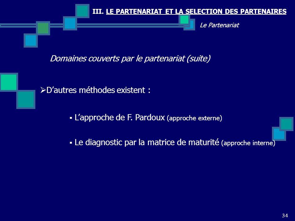 III. LE PARTENARIAT ET LA SELECTION DES PARTENAIRES Domaines couverts par le partenariat (suite) 34 Le Partenariat Dautres méthodes existent : Lapproc