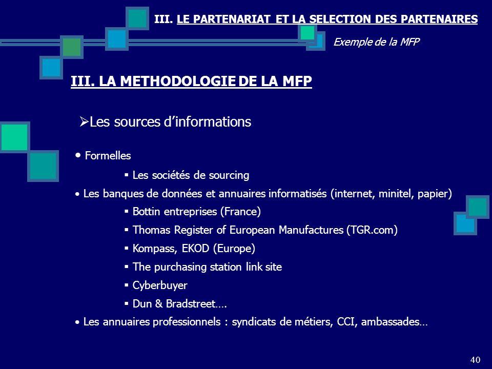 III. LE PARTENARIAT ET LA SELECTION DES PARTENAIRES 40 Exemple de la MFP Les sources dinformations III. LA METHODOLOGIE DE LA MFP Formelles Les sociét