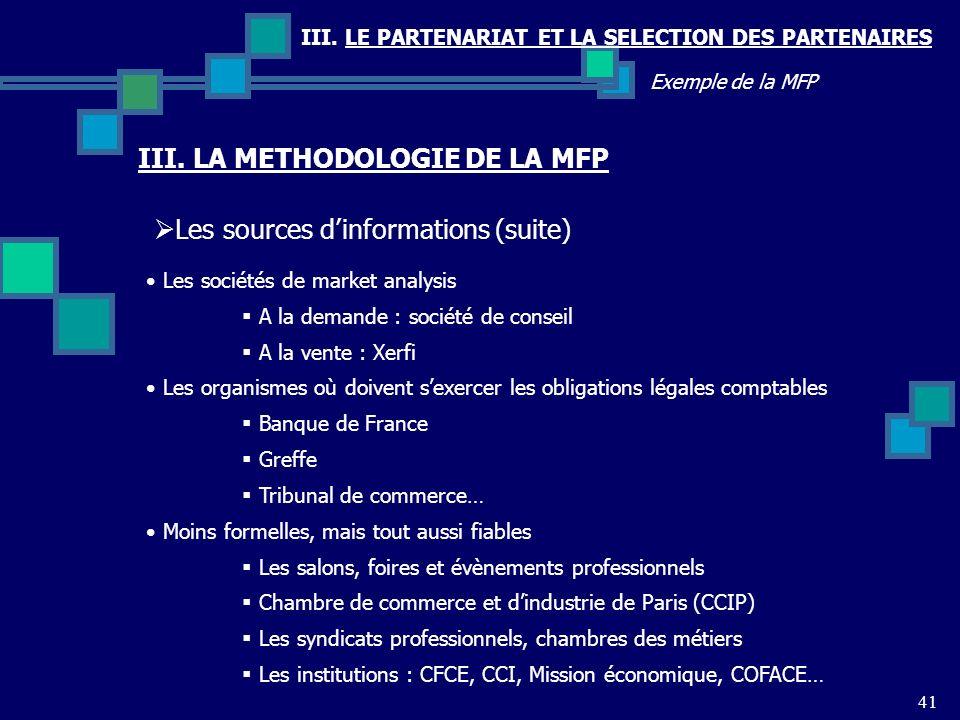 III. LE PARTENARIAT ET LA SELECTION DES PARTENAIRES 41 Exemple de la MFP Les sources dinformations (suite) III. LA METHODOLOGIE DE LA MFP Les sociétés