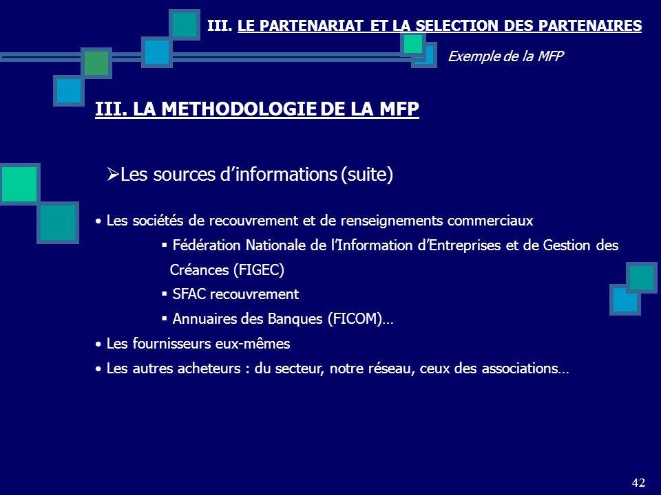 III. LE PARTENARIAT ET LA SELECTION DES PARTENAIRES 42 Exemple de la MFP Les sources dinformations (suite) III. LA METHODOLOGIE DE LA MFP Les sociétés
