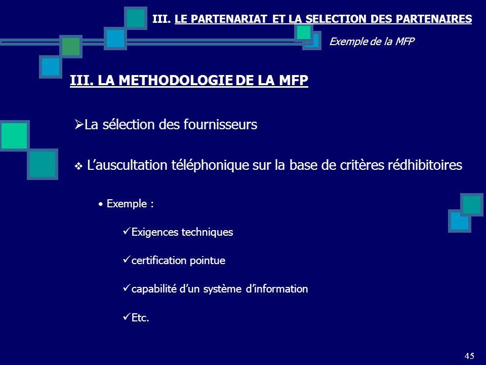 III. LE PARTENARIAT ET LA SELECTION DES PARTENAIRES 45 Exemple de la MFP La sélection des fournisseurs III. LA METHODOLOGIE DE LA MFP Lauscultation té