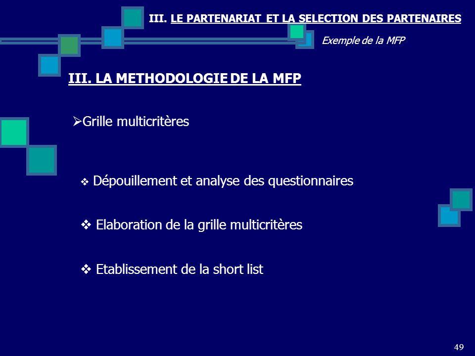 III. LE PARTENARIAT ET LA SELECTION DES PARTENAIRES 49 Exemple de la MFP Grille multicritères III. LA METHODOLOGIE DE LA MFP Dépouillement et analyse
