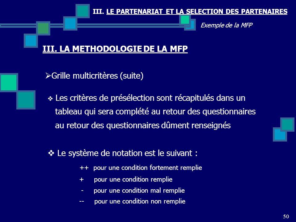 III. LE PARTENARIAT ET LA SELECTION DES PARTENAIRES 50 Exemple de la MFP Grille multicritères (suite) III. LA METHODOLOGIE DE LA MFP Les critères de p