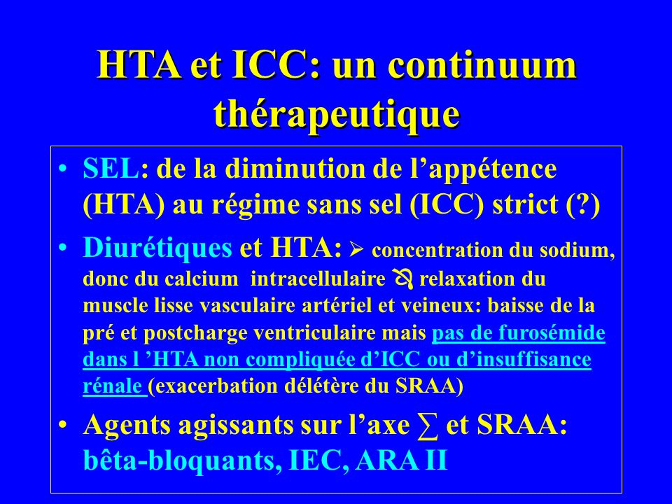 HTA et ICC: un continuum thérapeutique SEL: de la diminution de lappétence (HTA) au régime sans sel (ICC) strict (?) Diurétiques et HTA: concentration