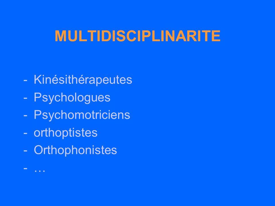 MULTIDISCIPLINARITE -Kinésithérapeutes -Psychologues -Psychomotriciens -orthoptistes -Orthophonistes -…