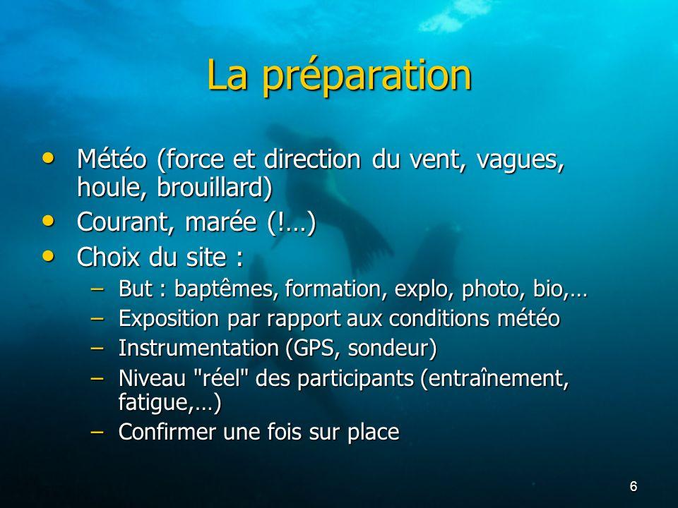 7 La préparation (suite) Constituer les palanquées : Constituer les palanquées : –Nombre de tours –Intérêt, affinité (photographes,…) –Niveau réel (connaître les plongeurs) –En autonomie, 4 = 2 + 2 !!.
