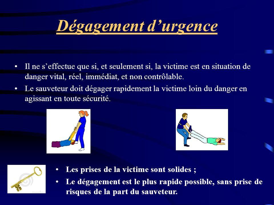 Dégagement durgence Il ne seffectue que si, et seulement si, la victime est en situation de danger vital, réel, immédiat, et non contrôlable. Le sauve