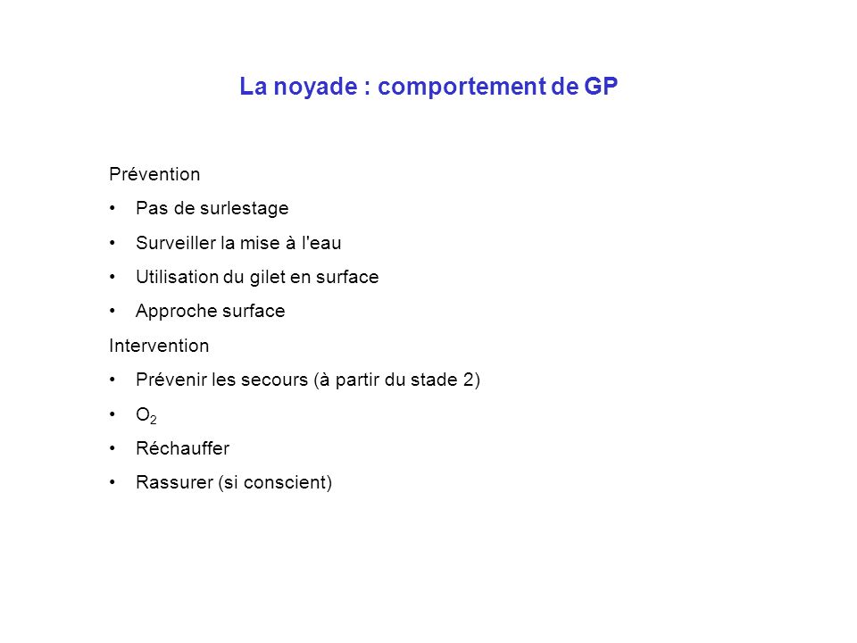 La noyade : comportement de GP Prévention Pas de surlestage Surveiller la mise à l'eau Utilisation du gilet en surface Approche surface Intervention P