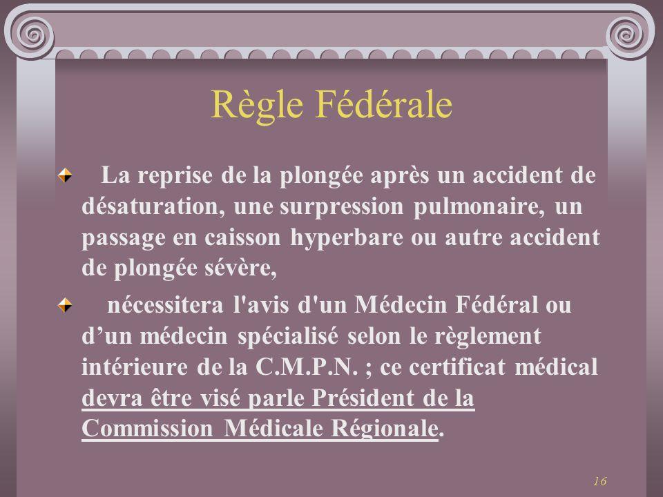 16 Règle Fédérale La reprise de la plongée après un accident de désaturation, une surpression pulmonaire, un passage en caisson hyperbare ou autre acc