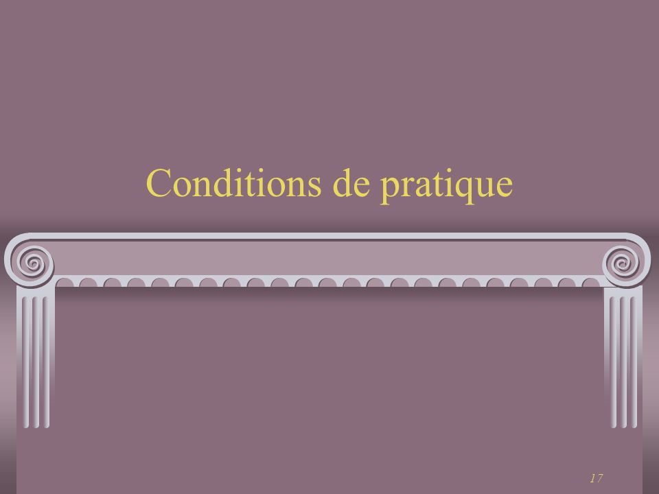17 Conditions de pratique
