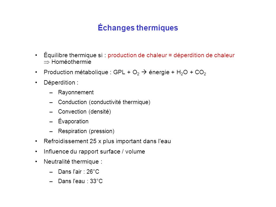 Échanges thermiques Équilibre thermique si : production de chaleur = déperdition de chaleur Homéothermie Production métabolique : GPL + O 2 énergie +