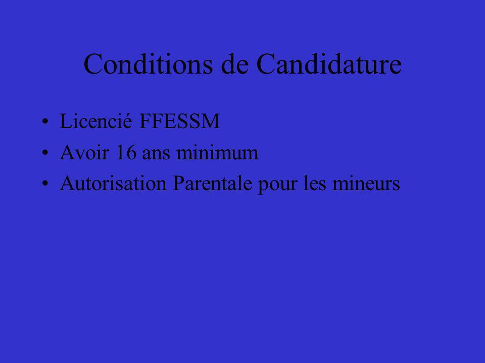 Conditions de Candidature Licencié FFESSM Avoir 16 ans minimum Autorisation Parentale pour les mineurs