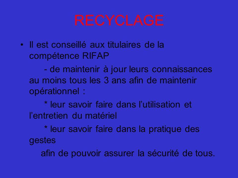 RECYCLAGE Il est conseillé aux titulaires de la compétence RIFAP - de maintenir à jour leurs connaissances au moins tous les 3 ans afin de maintenir o