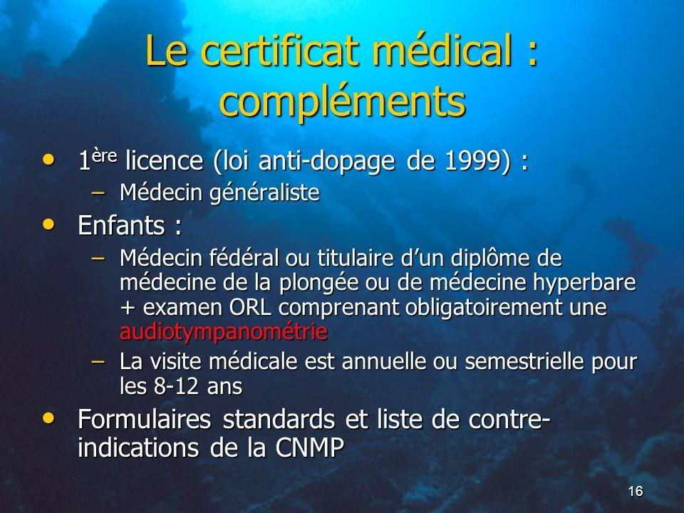 16 Le certificat médical : compléments 1 ère licence (loi anti-dopage de 1999) : 1 ère licence (loi anti-dopage de 1999) : –Médecin généraliste Enfant