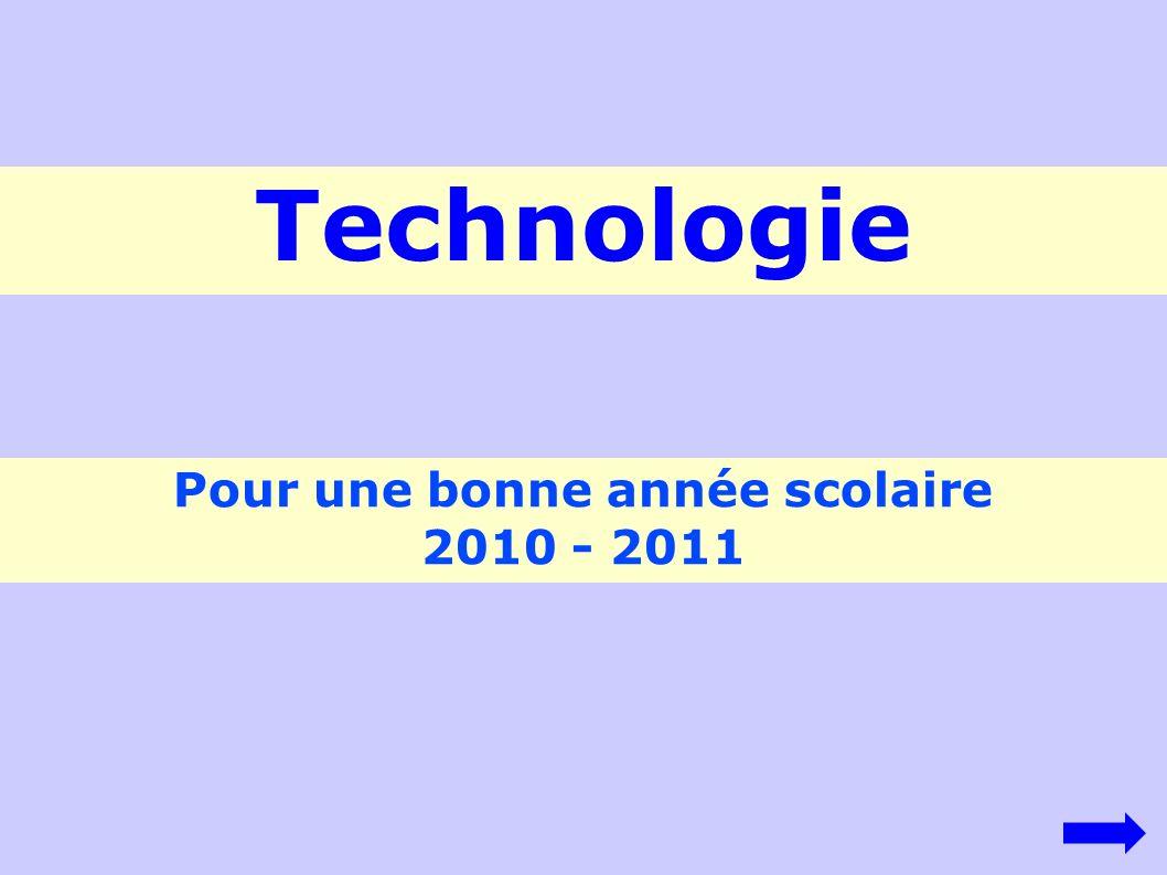 Pour une bonne année scolaire 2010 - 2011 Technologie
