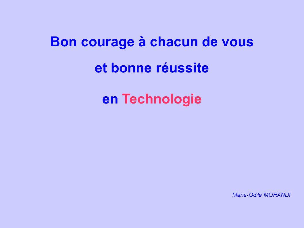 Bon courage à chacun de vous et bonne réussite en Technologie Marie-Odile MORANDI