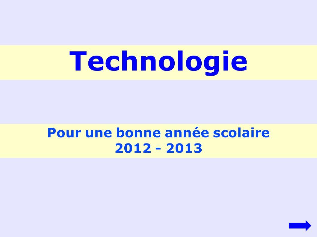 Pour une bonne année scolaire 2012 - 2013 Technologie